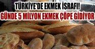TÜRKİYE'DE EKMEK İSRAFI! GÜNDE 5 MİLYON EKMEK ÇÖPE GİDİYOR