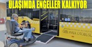 ULAŞIMDA ENGELLER KALKIYOR