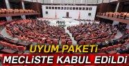 UYUM YASALARI TBMM GENEL KURULU'NDA KABUL EDİLDİ
