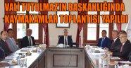 VALİ TUTULMAZ'IN BAŞKANLIĞINDA KAYMAKAMLAR TOPLANTISI YAPILDI