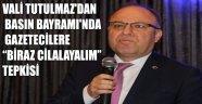 """VALİ TUTULMAZ'DAN BASIN BAYRAMI'NDA GAZETECİLERE """"BİRAZ CİLALAYALIM"""" TEPKİSİ"""