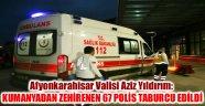 YILDIRIM: KUMANYADAN ZEHİRENEN 67 POLİS TABURCU EDİLDİ