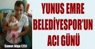 YUNUS EMRE BELEDİYESPOR'UN ACI GÜNÜ