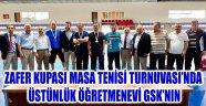 ZAFER KUPASI MASA TENİSİ TURNUVASI'NDA ÜSTÜNLÜK ÖĞRETMENEVİ GSK'NIN