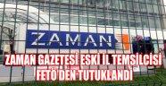 ZAMAN GAZETESİ ESKİ İL TEMSİLCİSİ FETÖ'DEN TUTUKLANDI