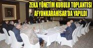 ZEKA YÖNETİM KURULU TOPLANTISI AFYONKARAHİSAR'DA YAPILDI