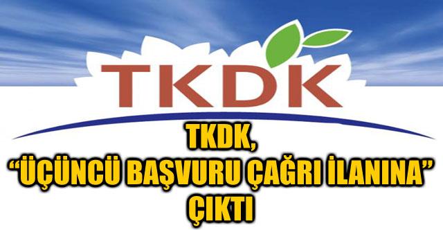 """TKDK, """"ÜÇÜNCÜ BAŞVURU ÇAĞRI İLANINA"""" ÇIKTI"""