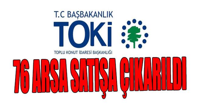 TOKİ'DEN 76 ARSA SATIŞA ÇIKARILDI