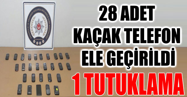 28 ADET KAÇAK TELEFON ELE GEÇİRİLDİ