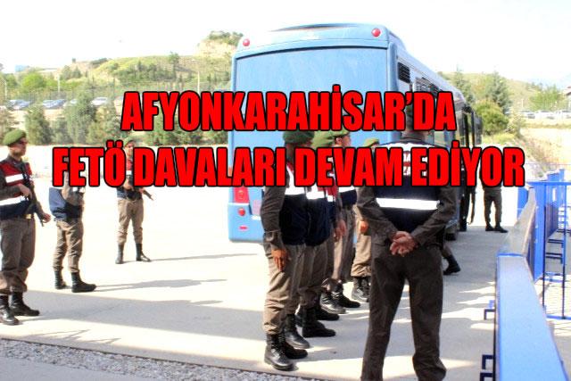 AFYONKARAHİSAR'DA FETÖ DAVALARI DEVAM EDİYOR