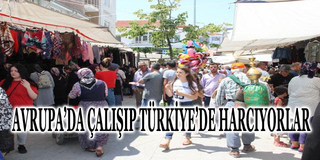 AVRUPA'DA ÇALIŞIP TÜRKİYE'DE HARCIYORLAR