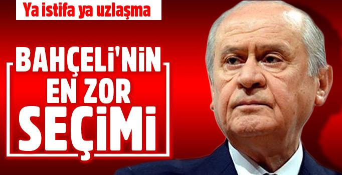 BAHÇELİ'NİN ZOR SEÇİMİ; YA İSTİFA, YA UZLAŞMA!..