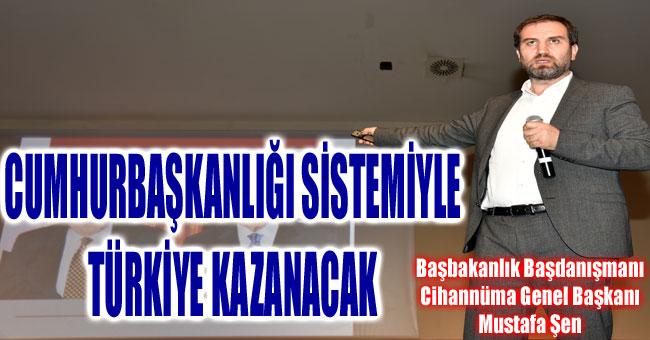 CUMHURBAŞKANLIĞI SİSTEMİYLE TÜRKİYE KAZANACAK