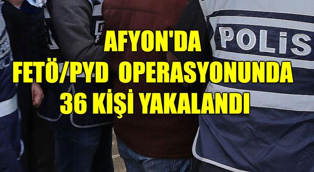 FETÖ/PYD  OPERASYONUNDA 36 KİŞİ YAKALANDI