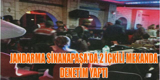 JANDARMA SİNANAPAŞA' DA 2 İÇKİLİ MEKANDA DENETİM YAPTI