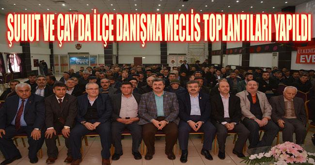 ŞUHUT VE ÇAY'DA İLÇE DANIŞMA MECLİS TOPLANTILARI YAPILDI