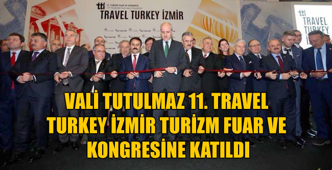 VALİ TUTULMAZ 11. TRAVEL TURKEY İZMİR TURİZM FUAR VE KONGRESİNE KATILDI