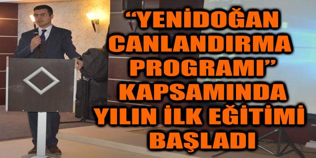 """""""YENİDOĞAN CANLANDIRMA PROGRAMI"""" KAPSAMINDA YILIN İLK EĞİTİMİ BAŞLADI"""