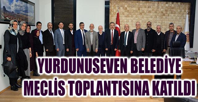 YURDUNUSEVEN BELEDİYE MECLİS TOPLANTISINA KATILDI